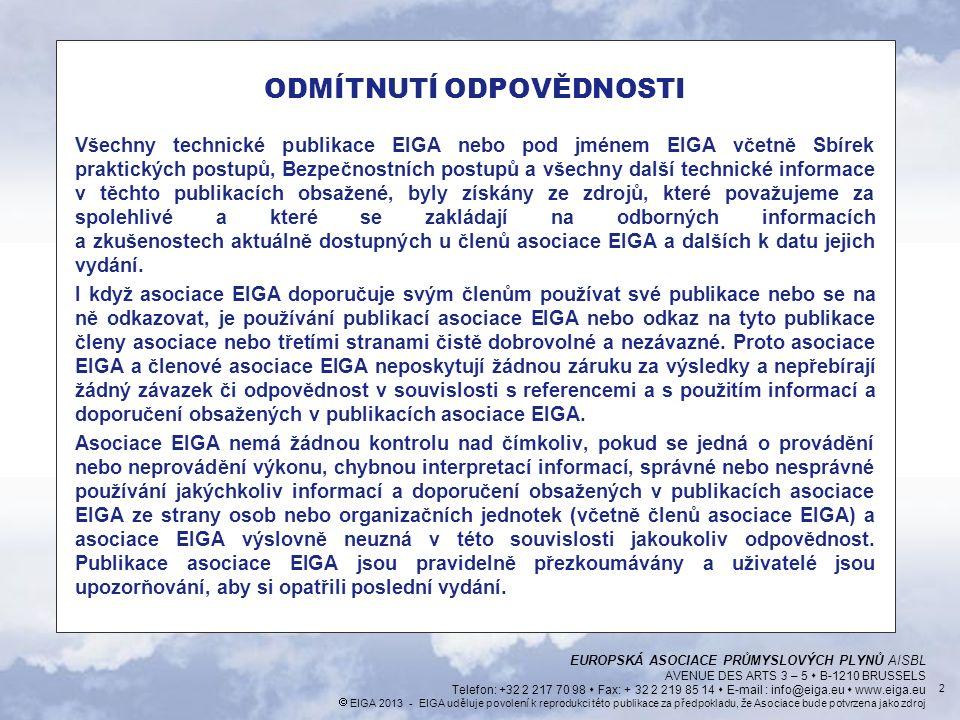  EIGA 2013 - EIGA uděluje povolení k reprodukci této publikace za předpokladu, že Asociace bude potvrzena jako zdroj Úvod »Jako součást programu harmonizace průmyslových norem přijala EIGA (Evropská asociace průmyslových plynů) dokument JIMGA-T-S/49/08, který vypracovala asociace JIMGA (Japonská asociace průmyslových a medicinálních plynů) jako globálně harmonizovaný dokument.