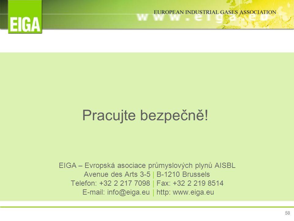Pracujte bezpečně! EIGA – Evropská asociace průmyslových plynů AISBL Avenue des Arts 3-5 | B-1210 Brussels Telefon: +32 2 217 7098 | Fax: +32 2 219 85