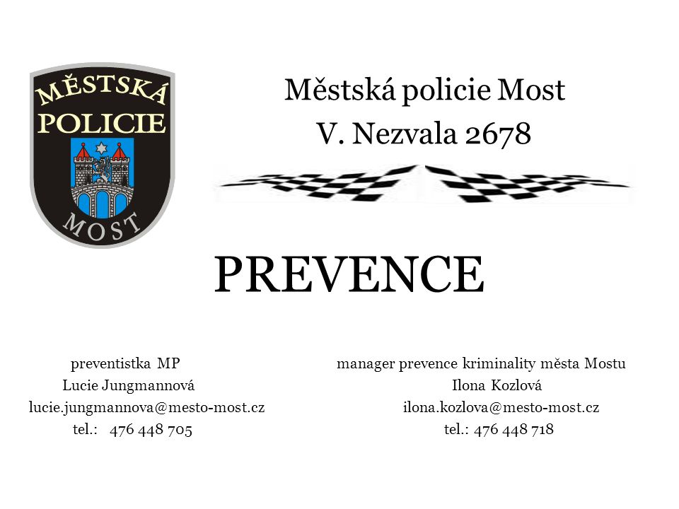 Městská policie Most V. Nezvala 2678 preventistka MP manager prevence kriminality města Mostu Lucie Jungmannová Ilona Kozlová lucie.jungmannova@mesto-