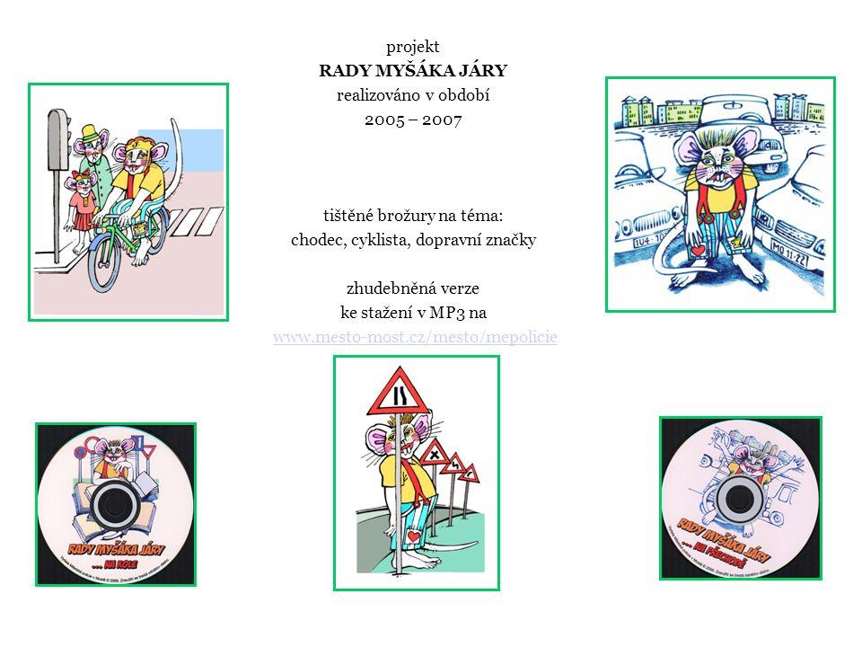 projekt RADY MYŠÁKA JÁRY realizováno v období 2005 – 2007 tištěné brožury na téma: chodec, cyklista, dopravní značky zhudebněná verze ke stažení v MP3