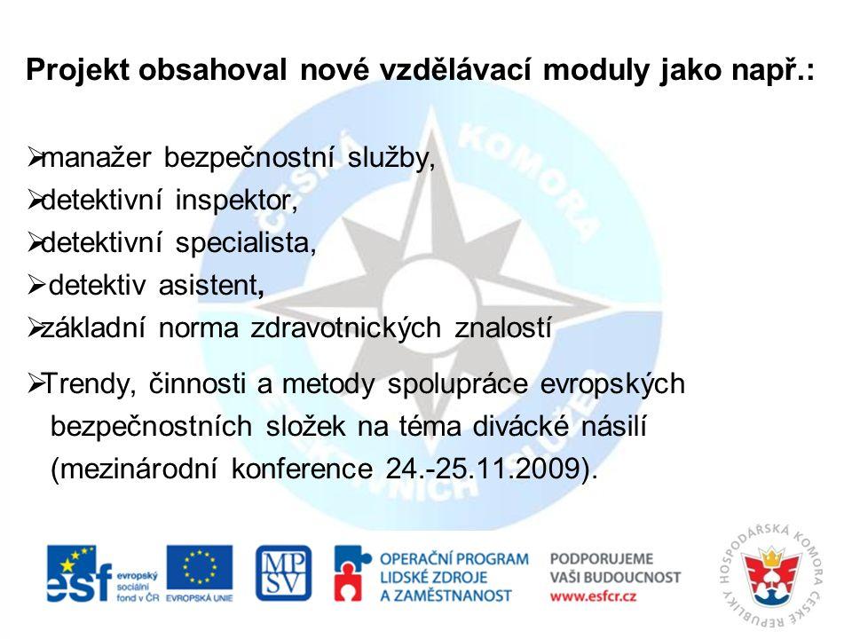 Projekt obsahoval nové vzdělávací moduly jako např.:  manažer bezpečnostní služby,  detektivní inspektor,  detektivní specialista,  detektiv asistent,  základní norma zdravotnických znalostí  Trendy, činnosti a metody spolupráce evropských bezpečnostních složek na téma divácké násilí (mezinárodní konference 24.-25.11.2009).