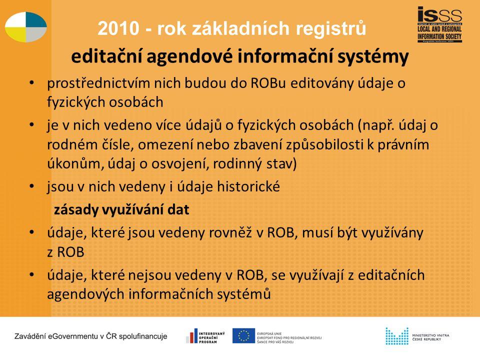 editační agendové informační systémy prostřednictvím nich budou do ROBu editovány údaje o fyzických osobách je v nich vedeno více údajů o fyzických osobách (např.