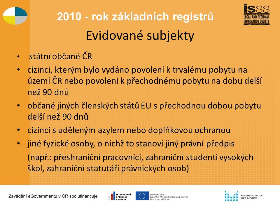 Evidované subjekty státní občané ČR cizinci, kterým bylo vydáno povolení k trvalému pobytu na území ČR nebo povolení k přechodnému pobytu na dobu delší než 90 dnů občané jiných členských států EU s přechodnou dobou pobytu delší než 90 dnů cizinci s uděleným azylem nebo doplňkovou ochranou jiné fyzické osoby, o nichž to stanoví jiný právní předpis (např.: přeshraniční pracovníci, zahraniční studenti vysokých škol, zahraniční statutáři právnických osob)