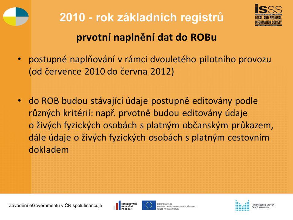 prvotní naplnění dat do ROBu postupné naplňování v rámci dvouletého pilotního provozu (od července 2010 do června 2012) do ROB budou stávající údaje postupně editovány podle různých kritérií: např.