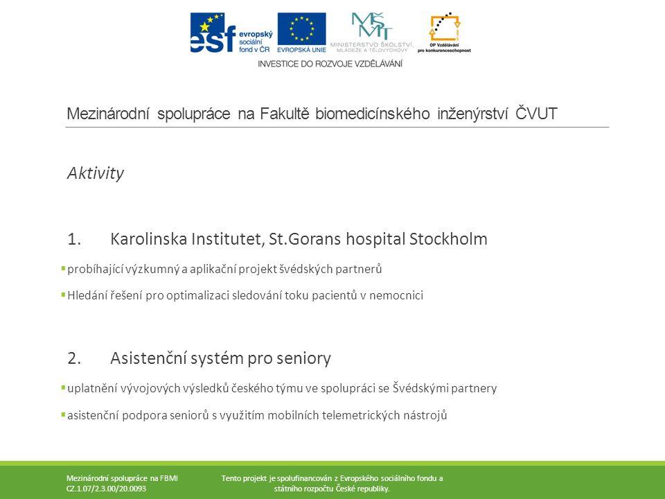 Mezinárodní spolupráce na FBMI CZ.1.07/2.3.00/20.0093 Tento projekt je spolufinancován z Evropského sociálního fondu a státního rozpočtu České republiky.