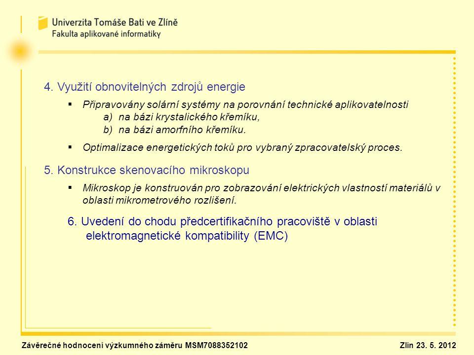 4. Využití obnovitelných zdrojů energie   Připravovány solární systémy na porovnání technické aplikovatelnosti a) na bázi krystalického křemíku, b)