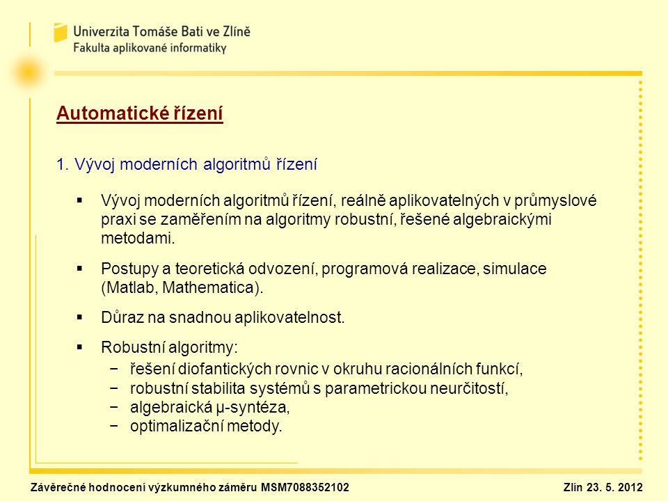 Automatické řízení 1. Vývoj moderních algoritmů řízení   Vývoj moderních algoritmů řízení, reálně aplikovatelných v průmyslové praxi se zaměřením na