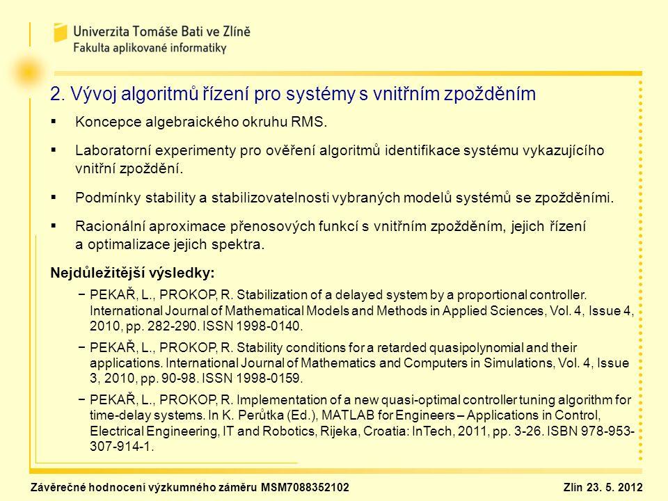 2. Vývoj algoritmů řízení pro systémy s vnitřním zpožděním   Koncepce algebraického okruhu RMS.   Laboratorní experimenty pro ověření algoritmů id