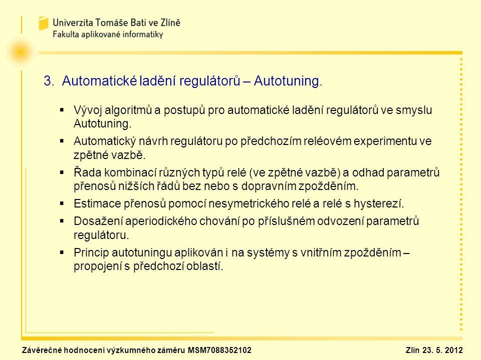 3. Automatické ladění regulátorů – Autotuning.   Vývoj algoritmů a postupů pro automatické ladění regulátorů ve smyslu Autotuning.   Automatický n