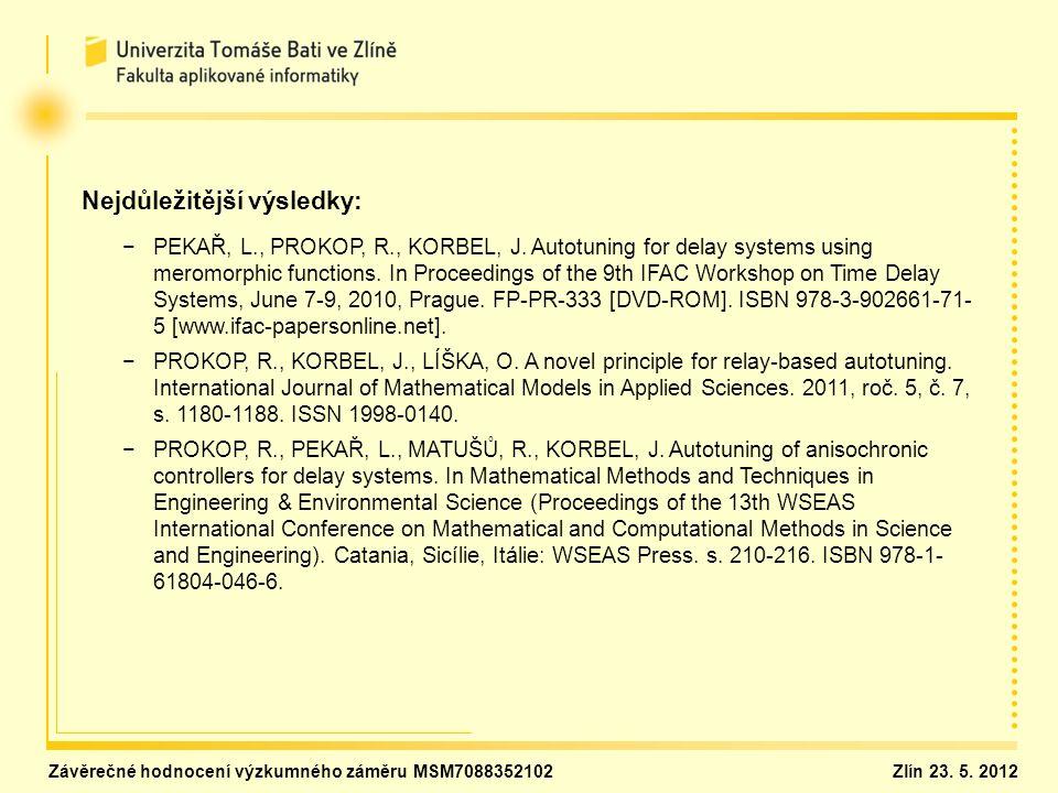 Nejdůležitější výsledky: − −PEKAŘ, L., PROKOP, R., KORBEL, J. Autotuning for delay systems using meromorphic functions. In Proceedings of the 9th IFAC