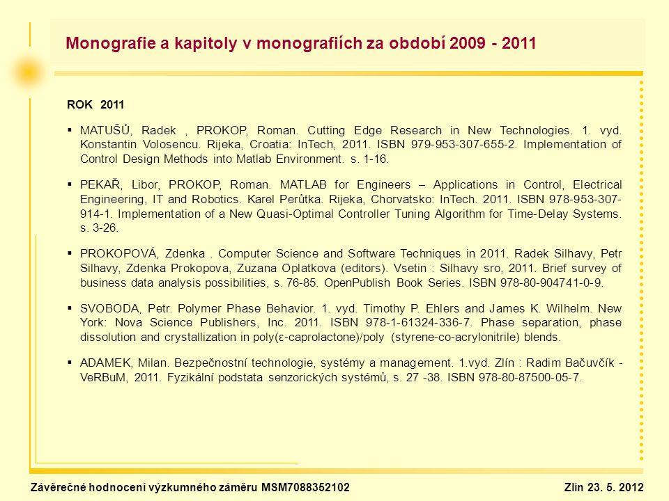 ROK 2011   MATUŠŮ, Radek, PROKOP, Roman. Cutting Edge Research in New Technologies. 1. vyd. Konstantin Volosencu. Rijeka, Croatia: InTech, 2011. ISB