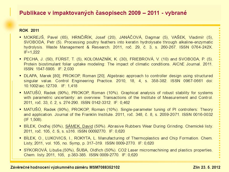 Publikace v impaktovaných časopisech 2009 – 2011 - vybrané ROK 2011   MOKREJŠ, Pavel (65), HRNČIŘÍK, Josef (20), JANÁČOVÁ, Dagmar (5), VAŠEK, Vladim