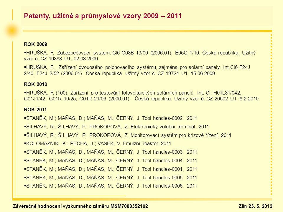 Patenty, užitné a průmyslové vzory 2009 – 2011 ROK 2009   HRUŠKA, F. Zabezpečovací systém. Cl6 G08B 13/00 (2006.01), E05G 1/10. Česká republika. Uži