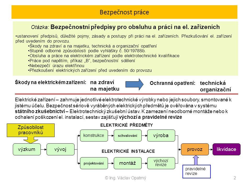 Bezpečnost práce © Ing. Václav Opatrný2 Otázka: Bezpečnostní předpisy pro obsluhu a práci na el. zařízeních ustanovení předpisů, důležité pojmy, zásad