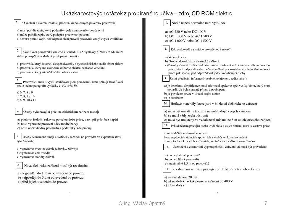 © Ing. Václav Opatrný7 Ukázka testových otázek z probíraného učiva – zdroj CD ROM elektro