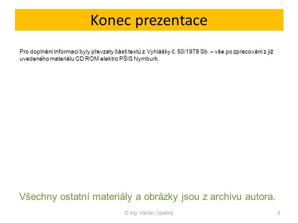 Konec prezentace © Ing. Václav Opatrný8 Všechny ostatní materiály a obrázky jsou z archivu autora. Pro doplnění informací byly převzaty části textů z