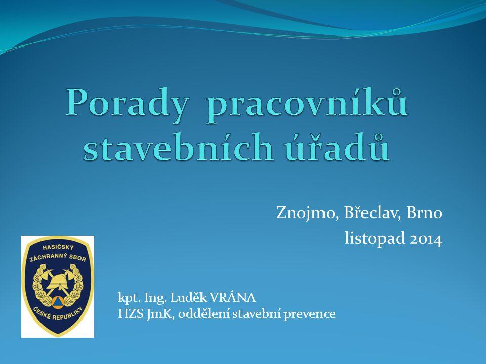 Znojmo, Břeclav, Brno listopad 2014 kpt. Ing. Luděk VRÁNA HZS JmK, oddělení stavební prevence