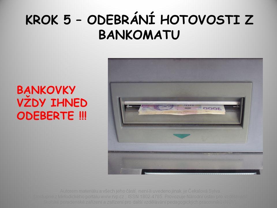 KROK 5 – ODEBRÁNÍ HOTOVOSTI Z BANKOMATU BANKOVKY VŽDY IHNED ODEBERTE !!.