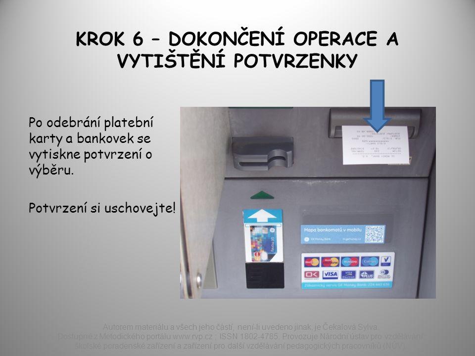 KROK 6 – DOKONČENÍ OPERACE A VYTIŠTĚNÍ POTVRZENKY Po odebrání platební karty a bankovek se vytiskne potvrzení o výběru.