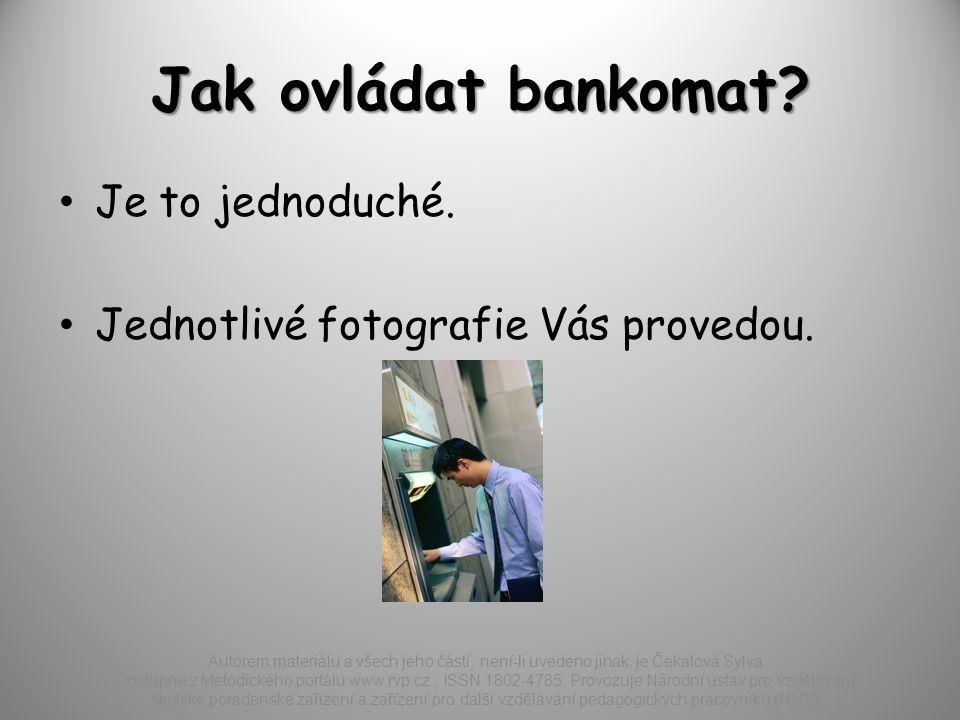 Jak ovládat bankomat.Je to jednoduché. Jednotlivé fotografie Vás provedou.
