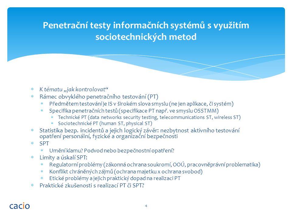 """ K tématu """"jak kontrolovat  Rámec obvyklého penetračního testování (PT)  Předmětem testování je IS v širokém slova smyslu (ne jen aplikace, či systém)  Specifika penetračních testů (specifikace PT např."""