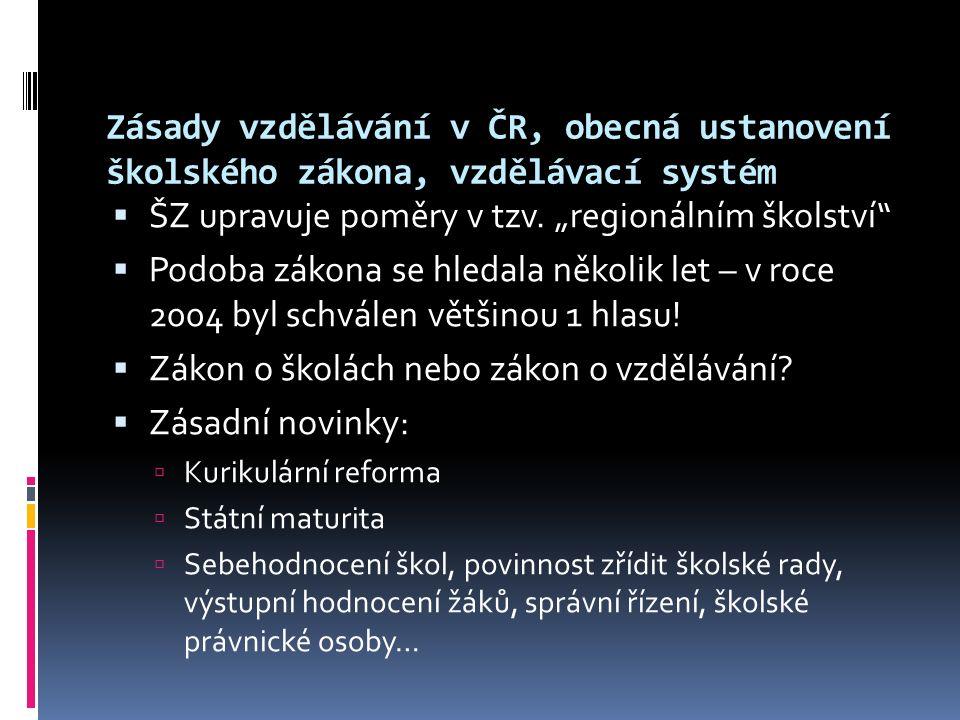 Zásady vzdělávání v ČR, obecná ustanovení školského zákona, vzdělávací systém  ŠZ upravuje poměry v tzv.