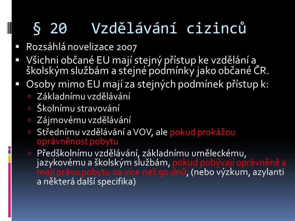 § 20Vzdělávání cizinců  Rozsáhlá novelizace 2007  Všichni občané EU mají stejný přístup ke vzdělání a školským službám a stejné podmínky jako občané ČR.
