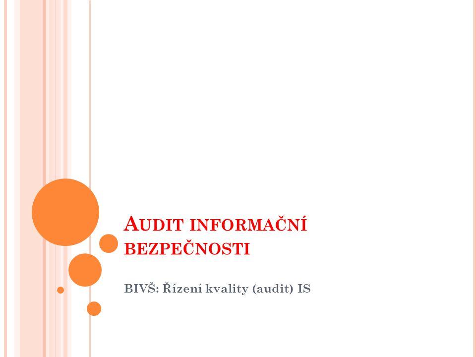 A UDIT INFORMAČNÍ BEZPEČNOSTI BIVŠ: Řízení kvality (audit) IS