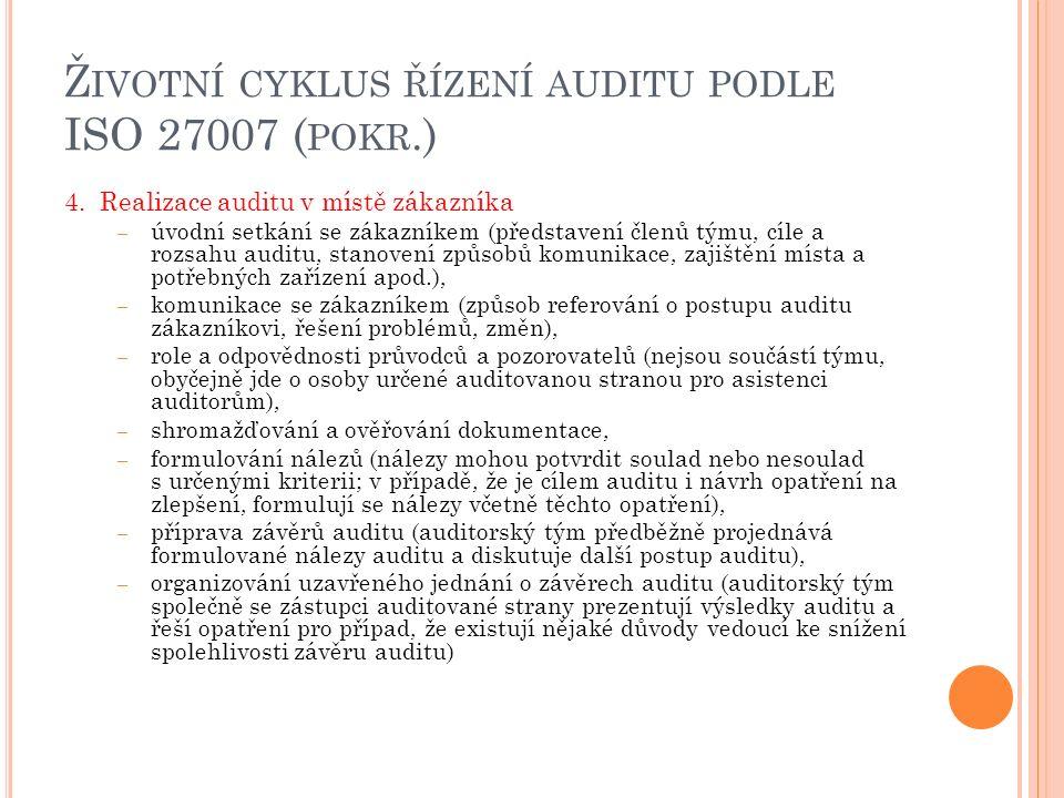 Ž IVOTNÍ CYKLUS ŘÍZENÍ AUDITU PODLE ISO 27007 ( POKR.) 4. Realizace auditu v místě zákazníka – úvodní setkání se zákazníkem (představení členů týmu, c