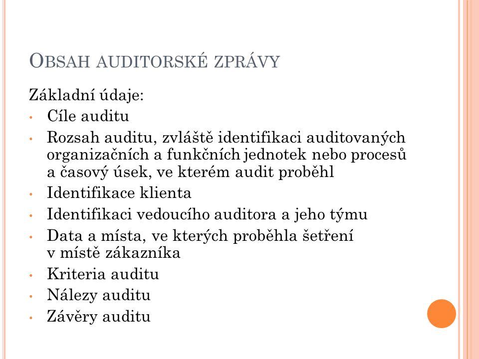 O BSAH AUDITORSKÉ ZPRÁVY Základní údaje: Cíle auditu Rozsah auditu, zvláště identifikaci auditovaných organizačních a funkčních jednotek nebo procesů