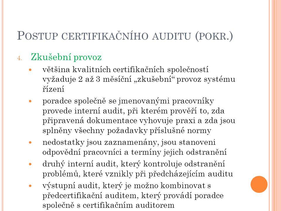 """P OSTUP CERTIFIKAČNÍHO AUDITU ( POKR.) 4. Zkušební provoz většina kvalitních certifikačních společností vyžaduje 2 až 3 měsíční """"zkušební"""" provoz syst"""