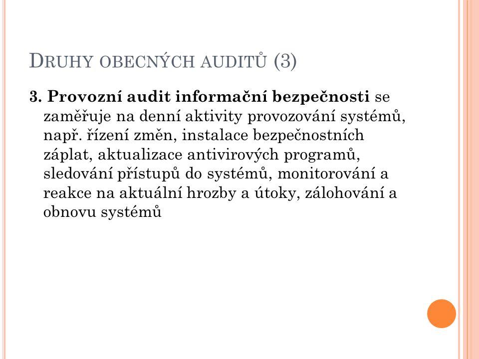 D RUHY OBECNÝCH AUDITŮ (3) 3. Provozní audit informační bezpečnosti se zaměřuje na denní aktivity provozování systémů, např. řízení změn, instalace be