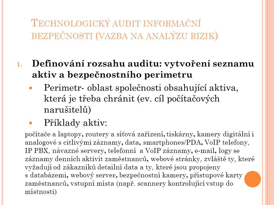 T ECHNOLOGICKÝ AUDIT INFORMAČNÍ BEZPEČNOSTI ( VAZBA NA ANALÝZU RIZIK ) 1. Definování rozsahu auditu: vytvoření seznamu aktiv a bezpečnostního perimetr