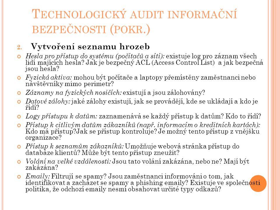 T ECHNOLOGICKÝ AUDIT INFORMAČNÍ BEZPEČNOSTI ( POKR.) 2. Vytvoření seznamu hrozeb Hesla pro přístup do systému (počítačů a sítí): existuje log pro zázn