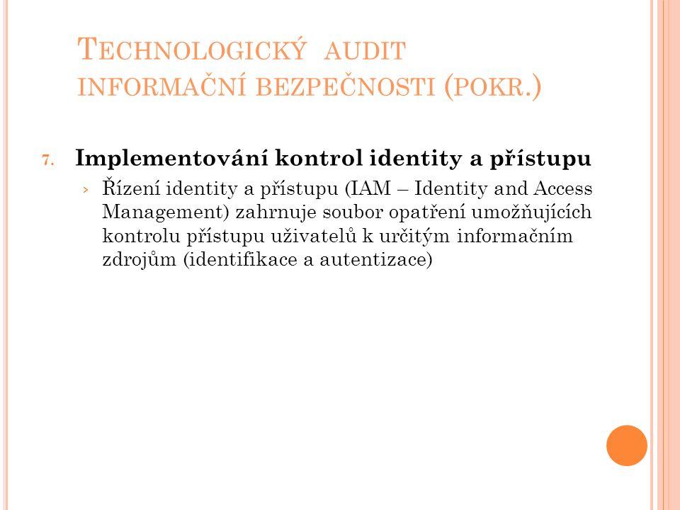 T ECHNOLOGICKÝ AUDIT INFORMAČNÍ BEZPEČNOSTI ( POKR.) 7. Implementování kontrol identity a přístupu › Řízení identity a přístupu (IAM – Identity and Ac