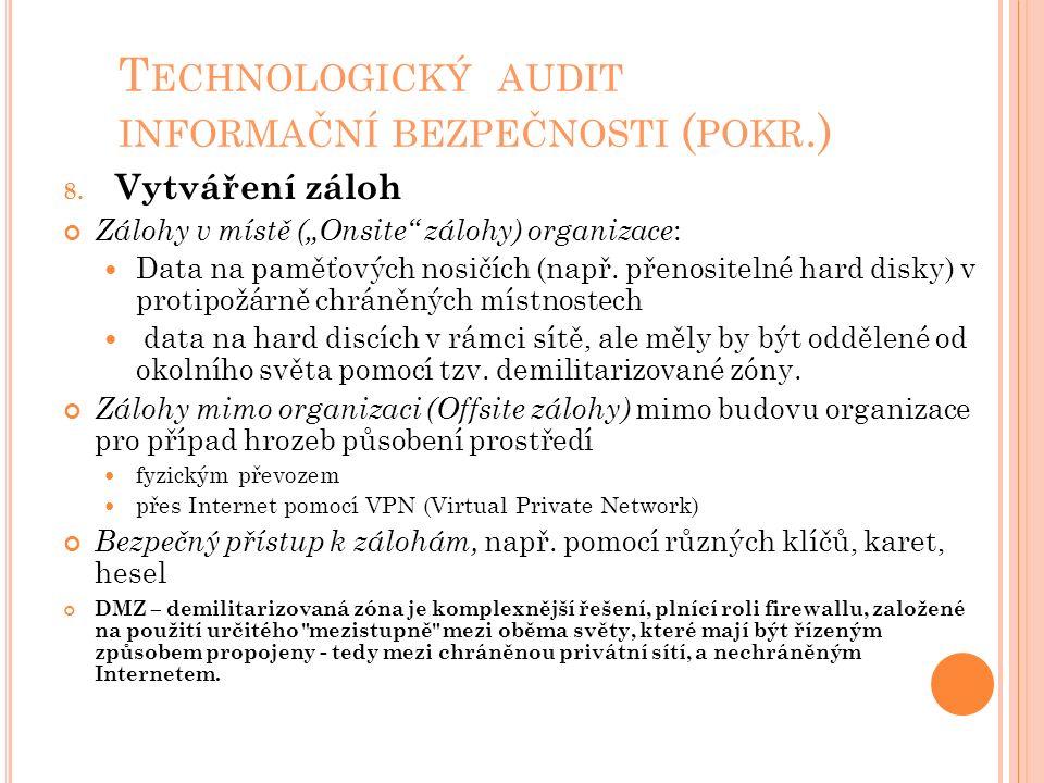 """T ECHNOLOGICKÝ AUDIT INFORMAČNÍ BEZPEČNOSTI ( POKR.) 8. Vytváření záloh Zálohy v místě (""""Onsite"""" zálohy) organizace : Data na paměťových nosičích (nap"""