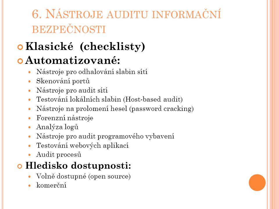 6. N ÁSTROJE AUDITU INFORMAČNÍ BEZPEČNOSTI Klasické (checklisty) Automatizované: Nástroje pro odhalování slabin sítí Skenování portů Nástroje pro audi