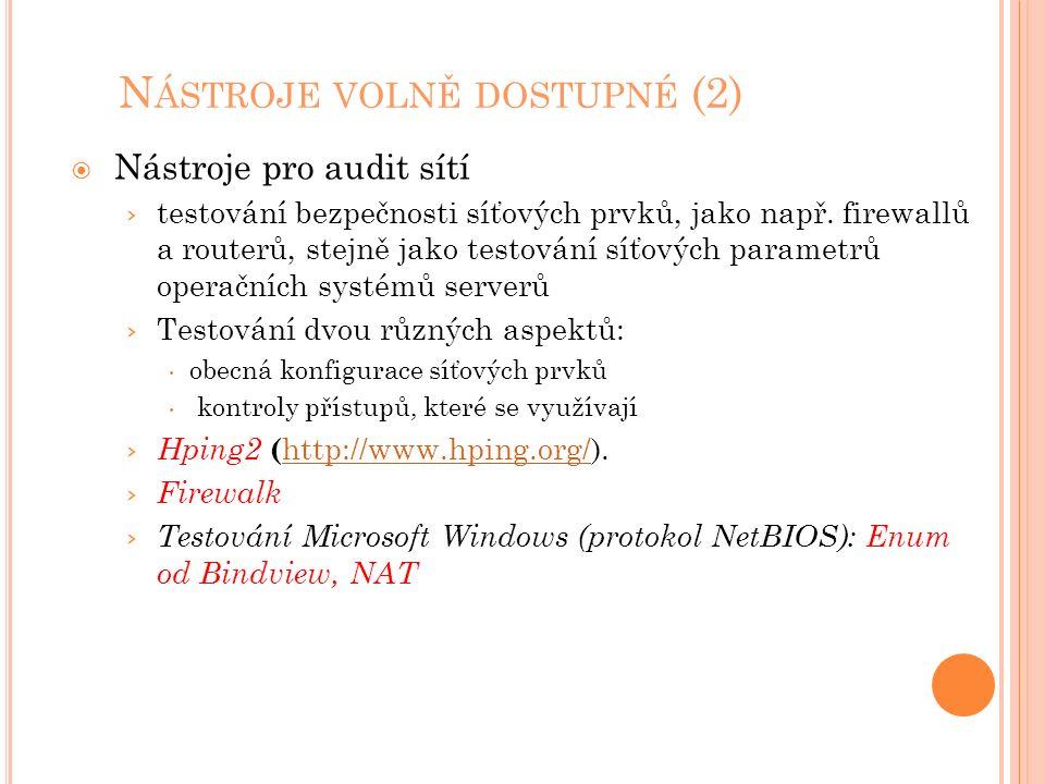 N ÁSTROJE VOLNĚ DOSTUPNÉ (2)  Nástroje pro audit sítí › testování bezpečnosti síťových prvků, jako např. firewallů a routerů, stejně jako testování s