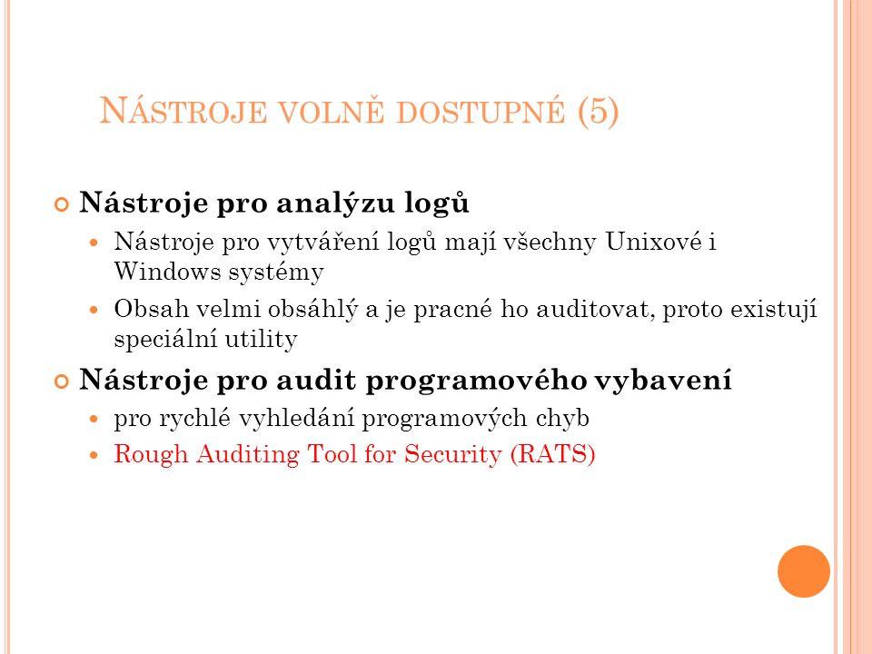 N ÁSTROJE VOLNĚ DOSTUPNÉ (5) Nástroje pro analýzu logů Nástroje pro vytváření logů mají všechny Unixové i Windows systémy Obsah velmi obsáhlý a je pra
