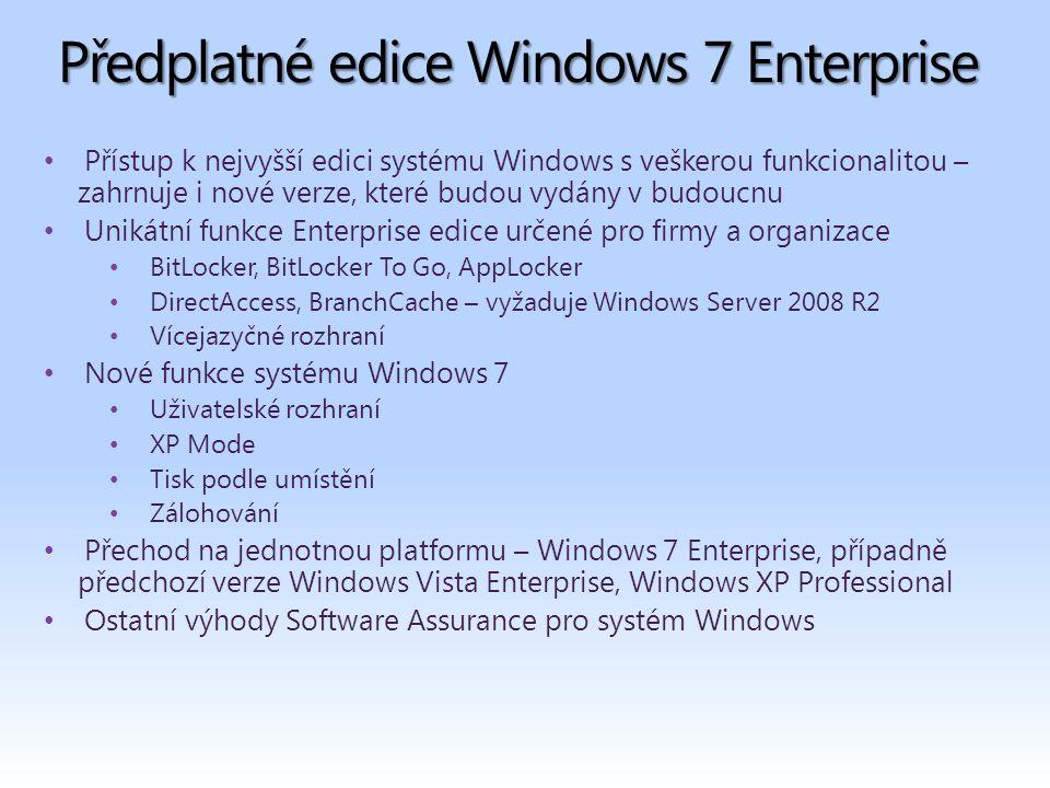 Předplatné edice Windows 7 Enterprise Přístup k nejvyšší edici systému Windows s veškerou funkcionalitou – zahrnuje i nové verze, které budou vydány v budoucnu Unikátní funkce Enterprise edice určené pro firmy a organizace BitLocker, BitLocker To Go, AppLocker DirectAccess, BranchCache – vyžaduje Windows Server 2008 R2 Vícejazyčné rozhraní Nové funkce systému Windows 7 Uživatelské rozhraní XP Mode Tisk podle umístění Zálohování Přechod na jednotnou platformu – Windows 7 Enterprise, případně předchozí verze Windows Vista Enterprise, Windows XP Professional Ostatní výhody Software Assurance pro systém Windows