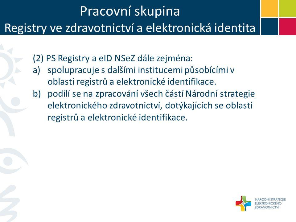 Pracovní skupina Registry ve zdravotnictví a elektronická identita (2) PS Registry a eID NSeZ dále zejména: a)spolupracuje s dalšími institucemi působícími v oblasti registrů a elektronické identifikace.