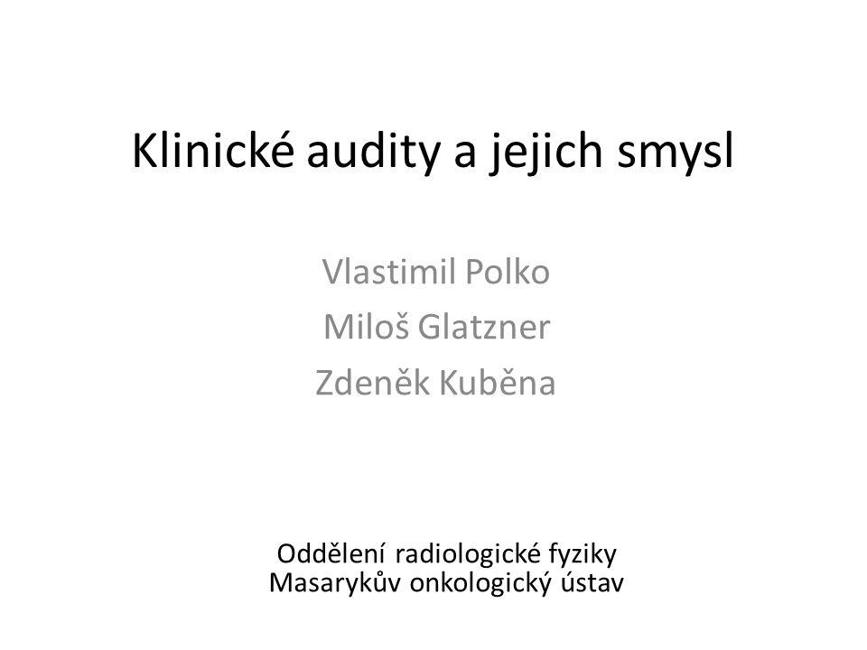 Klinické audity a jejich smysl Vlastimil Polko Miloš Glatzner Zdeněk Kuběna Oddělení radiologické fyziky Masarykův onkologický ústav