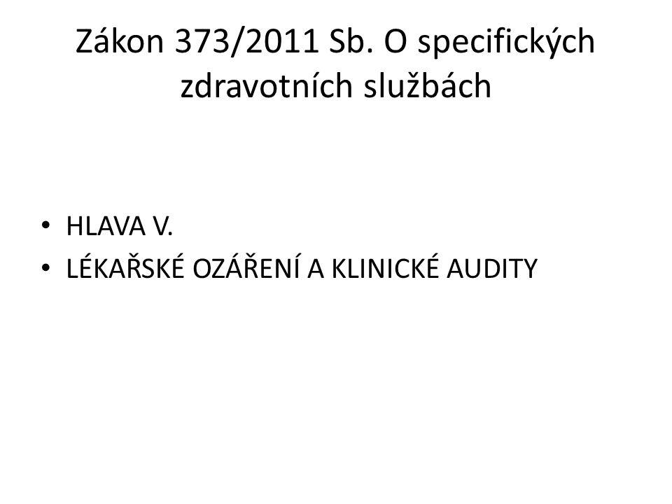 Zákon 373/2011 Sb. O specifických zdravotních službách HLAVA V. LÉKAŘSKÉ OZÁŘENÍ A KLINICKÉ AUDITY