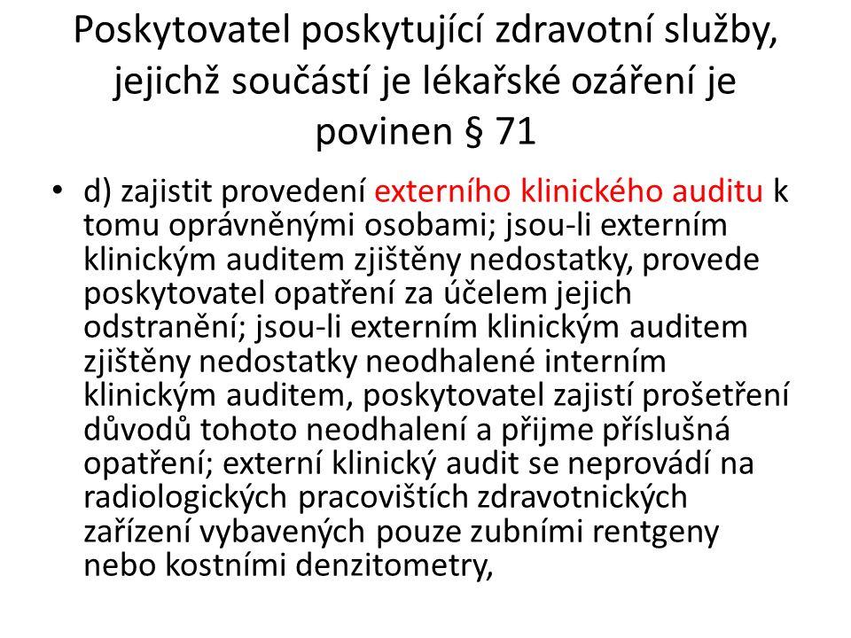 Poskytovatel je dále povinen zajistit, aby: § 71 a) byly místní radiologické standardy k dispozici všem zdravotnickým pracovníkům provádějícím lékařské ozáření, c) při poskytovaní zdravotních služeb, jejichž součástí je lékařské ozáření, byla provedena optimalizace radiační ochrany,