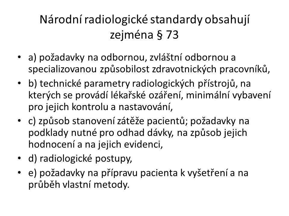 Interní klinický audit § 74 (1) Cílem interního klinického auditu je ověřit a zhodnotit, zda zdravotní služby, jejichž součástí je lékařské ozáření, jsou prováděny v souladu s místními radiologickými standardy a zda je dodržován systém jakosti lékařského ozáření.