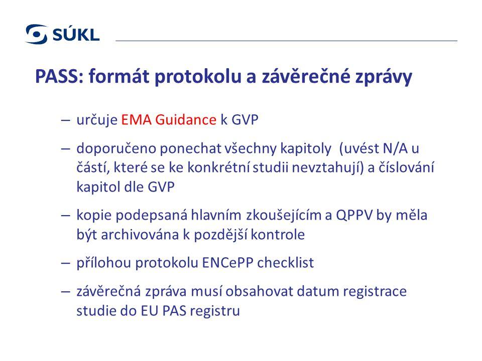 PASS: formát protokolu a závěrečné zprávy – určuje EMA Guidance k GVP – doporučeno ponechat všechny kapitoly (uvést N/A u částí, které se ke konkrétní studii nevztahují) a číslování kapitol dle GVP – kopie podepsaná hlavním zkoušejícím a QPPV by měla být archivována k pozdější kontrole – přílohou protokolu ENCePP checklist – závěrečná zpráva musí obsahovat datum registrace studie do EU PAS registru