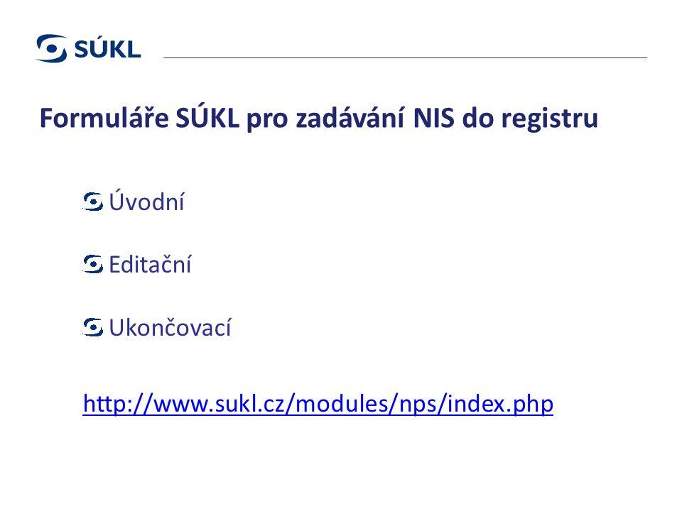 Formuláře SÚKL pro zadávání NIS do registru Úvodní Editační Ukončovací http://www.sukl.cz/modules/nps/index.php