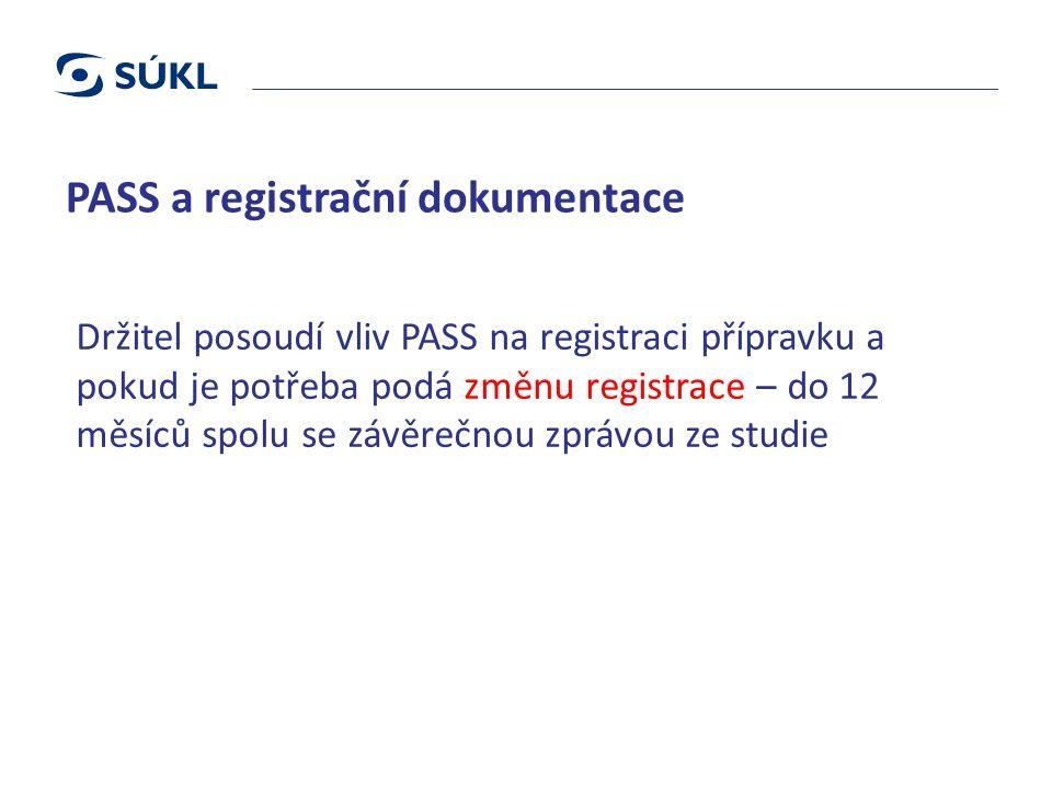 PASS a registrační dokumentace Držitel posoudí vliv PASS na registraci přípravku a pokud je potřeba podá změnu registrace – do 12 měsíců spolu se závěrečnou zprávou ze studie
