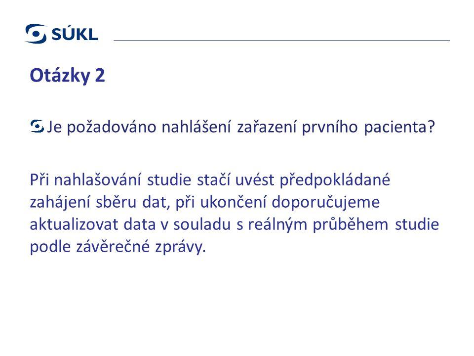 Otázky 2 Je požadováno nahlášení zařazení prvního pacienta.