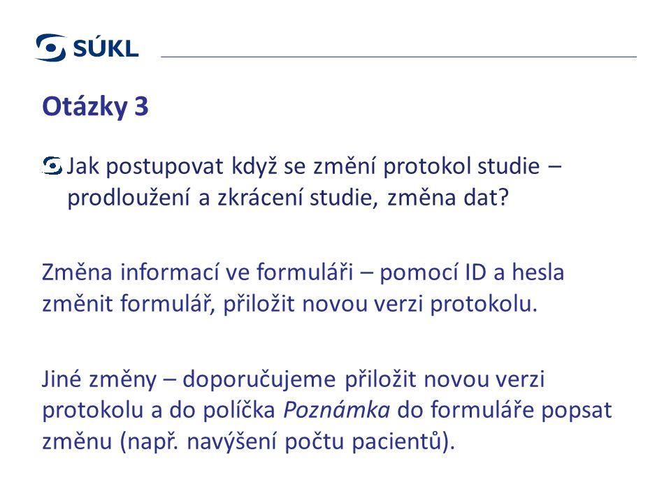 Otázky 3 Jak postupovat když se změní protokol studie – prodloužení a zkrácení studie, změna dat.